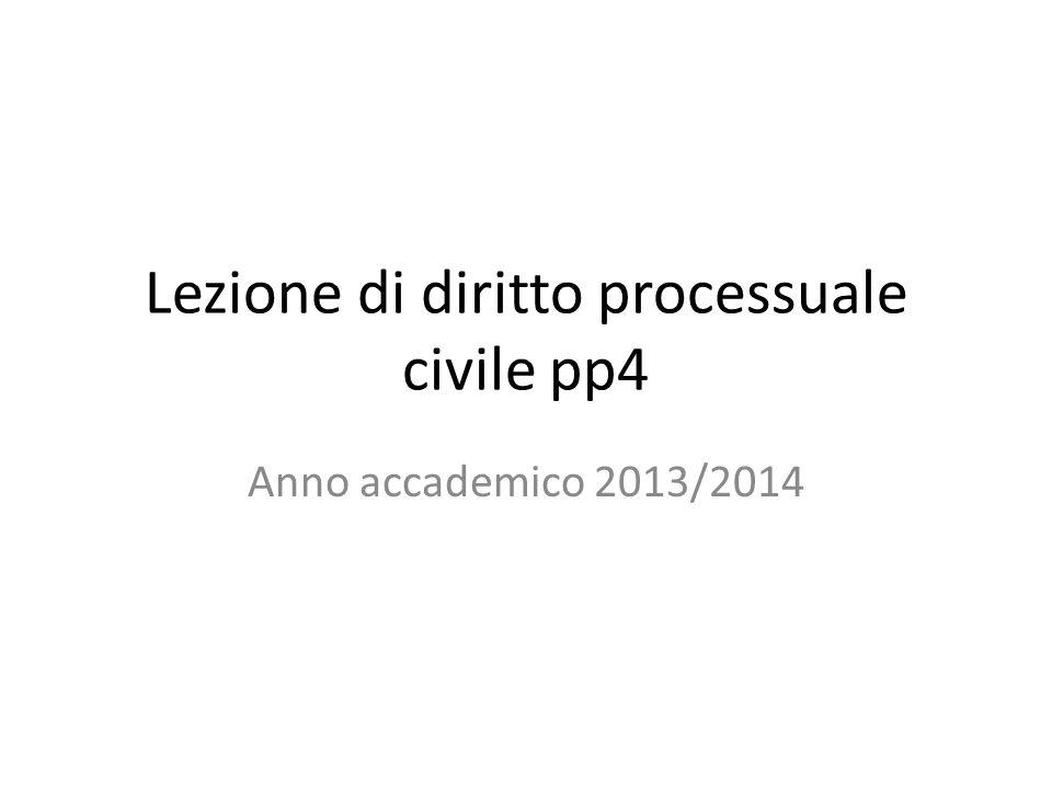 Lezione di diritto processuale civile pp4 Anno accademico 2013/2014