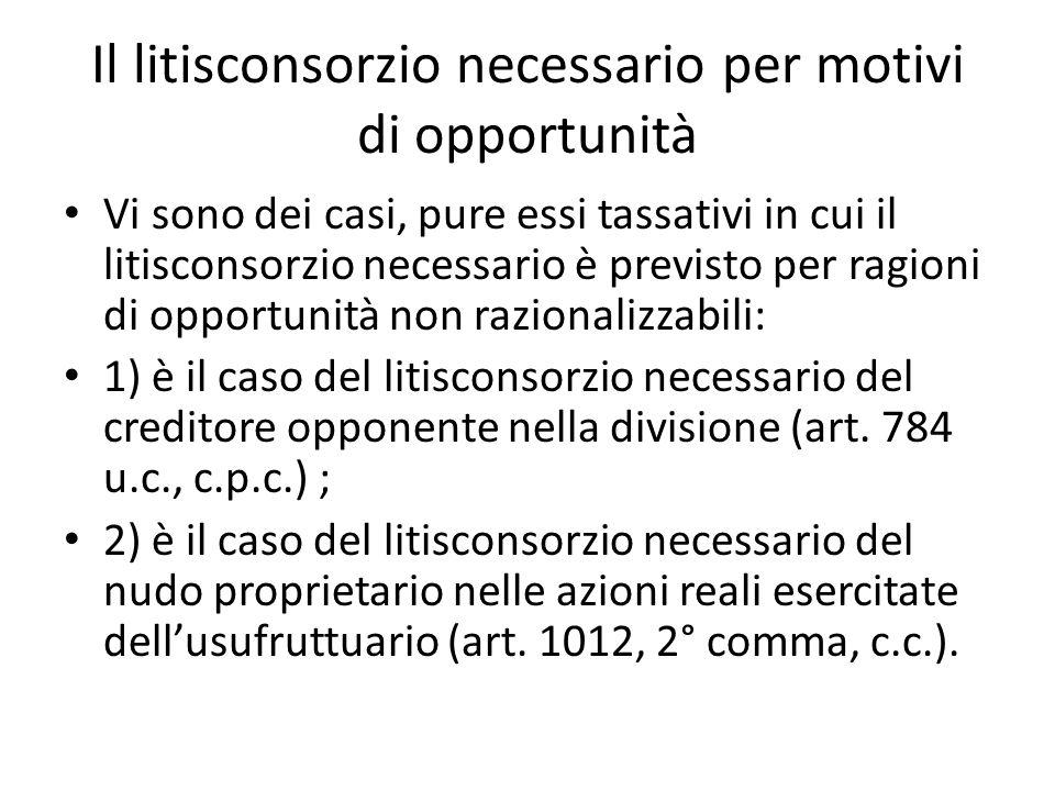 Il litisconsorzio necessario per motivi di opportunità Vi sono dei casi, pure essi tassativi in cui il litisconsorzio necessario è previsto per ragion
