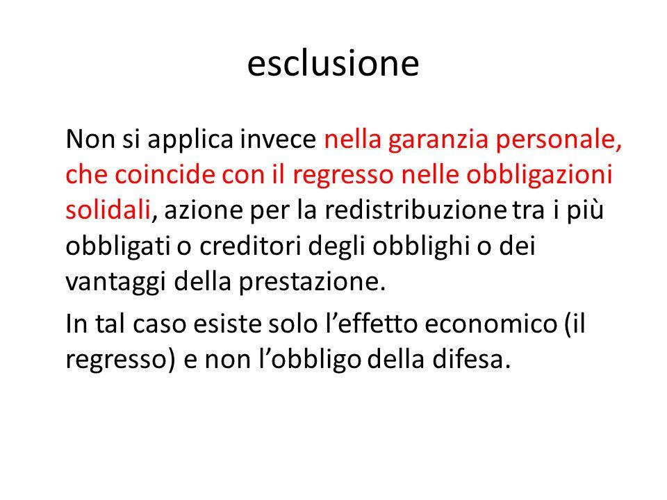 esclusione Non si applica invece nella garanzia personale, che coincide con il regresso nelle obbligazioni solidali, azione per la redistribuzione tra
