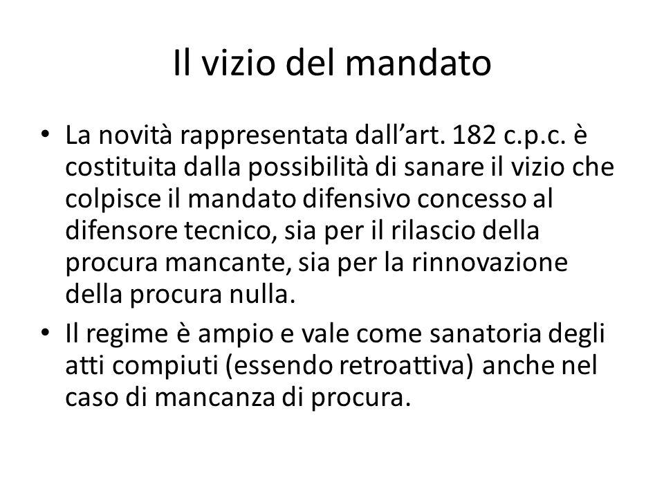 Il vizio del mandato La novità rappresentata dallart. 182 c.p.c. è costituita dalla possibilità di sanare il vizio che colpisce il mandato difensivo c