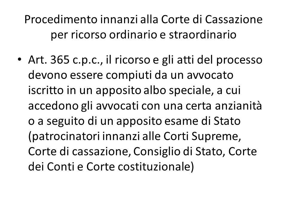 Procedimento innanzi alla Corte di Cassazione per ricorso ordinario e straordinario Art. 365 c.p.c., il ricorso e gli atti del processo devono essere
