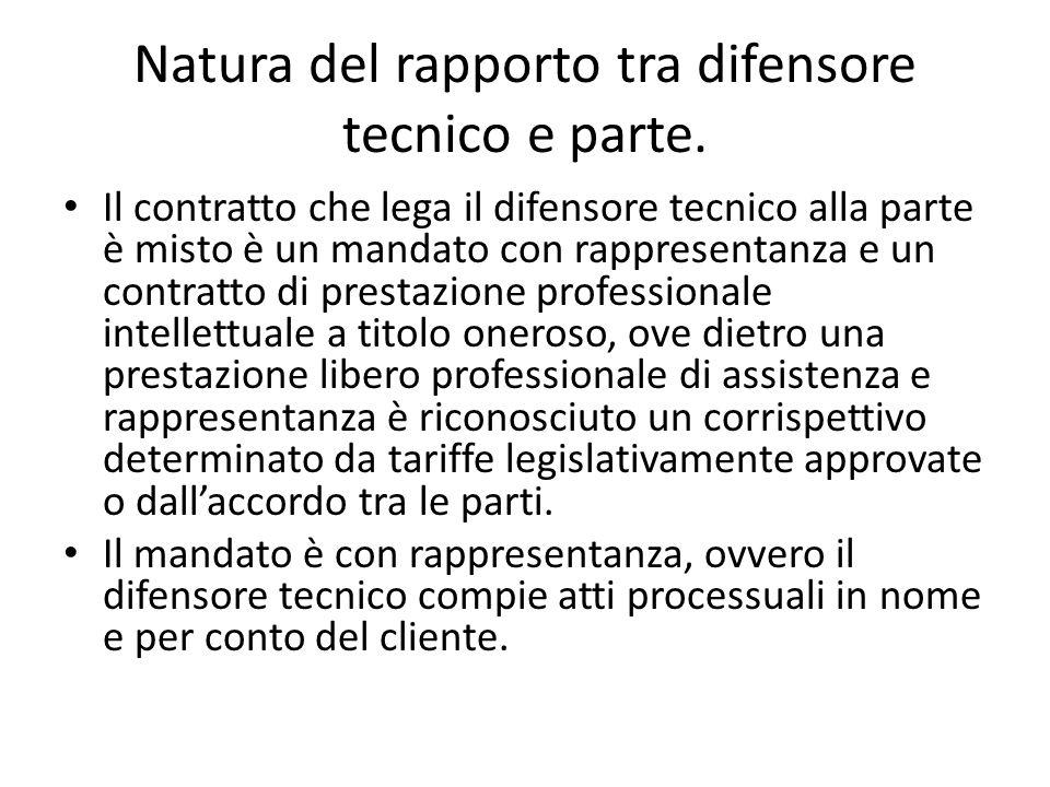Natura del rapporto tra difensore tecnico e parte. Il contratto che lega il difensore tecnico alla parte è misto è un mandato con rappresentanza e un