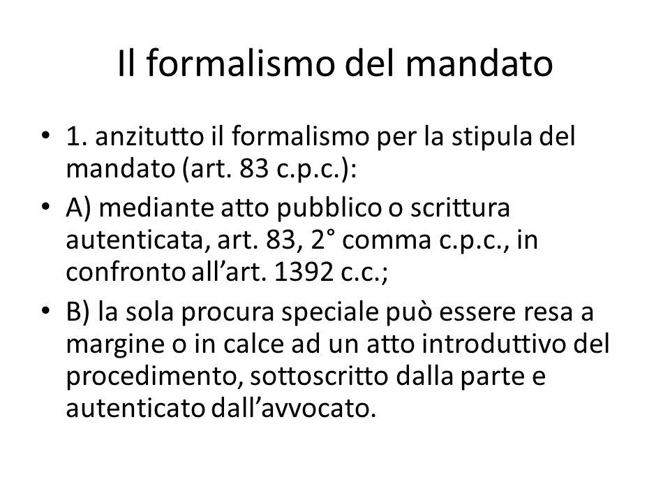 Il formalismo del mandato 1. anzitutto il formalismo per la stipula del mandato (art. 83 c.p.c.): A) mediante atto pubblico o scrittura autenticata, a