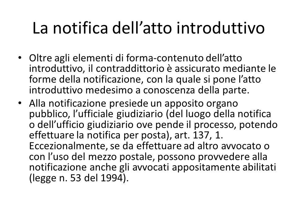 La notifica dellatto introduttivo Oltre agli elementi di forma-contenuto dellatto introduttivo, il contraddittorio è assicurato mediante le forme dell