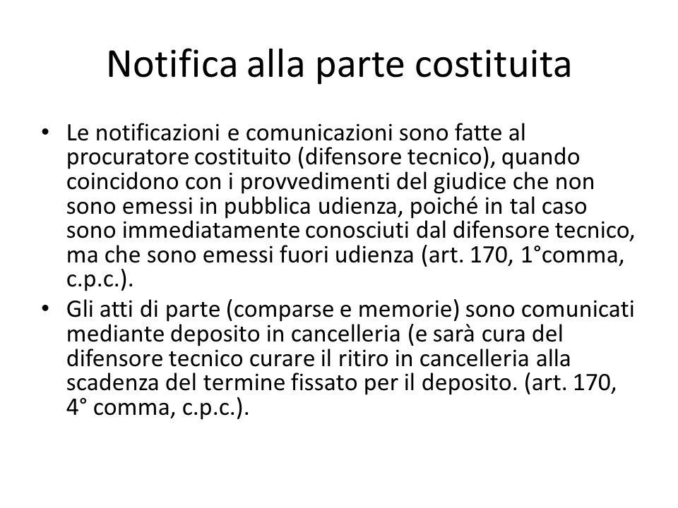 Notifica alla parte costituita Le notificazioni e comunicazioni sono fatte al procuratore costituito (difensore tecnico), quando coincidono con i prov