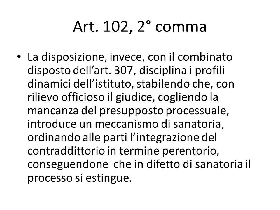 Art. 102, 2° comma La disposizione, invece, con il combinato disposto dellart. 307, disciplina i profili dinamici dellistituto, stabilendo che, con ri