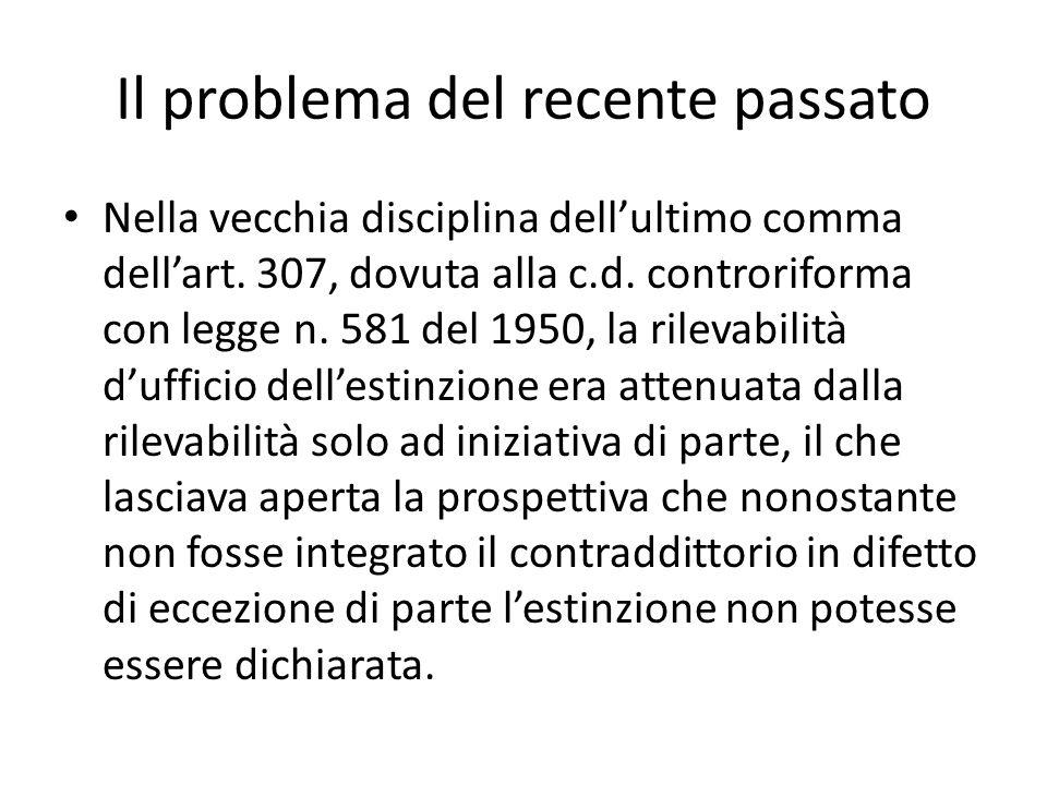 Il problema del recente passato Nella vecchia disciplina dellultimo comma dellart. 307, dovuta alla c.d. controriforma con legge n. 581 del 1950, la r