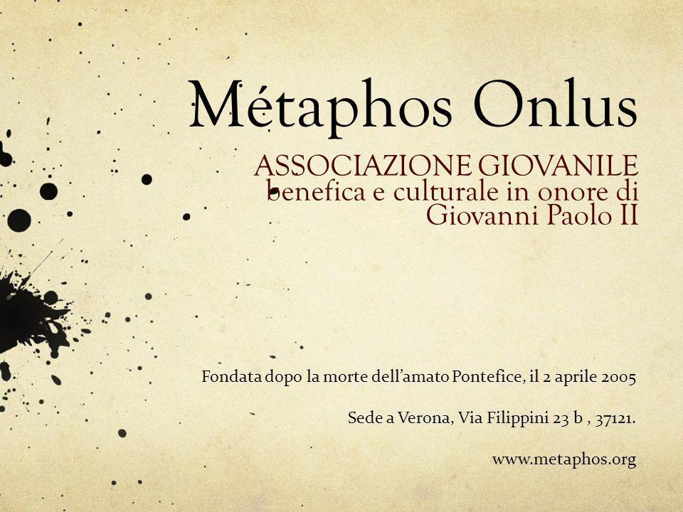 Métaphos Onlus ASSOCIAZIONE GIOVANILE benefica e culturale in onore di Giovanni Paolo II Fondata dopo la morte dellamato Pontefice, il 2 aprile 2005 S