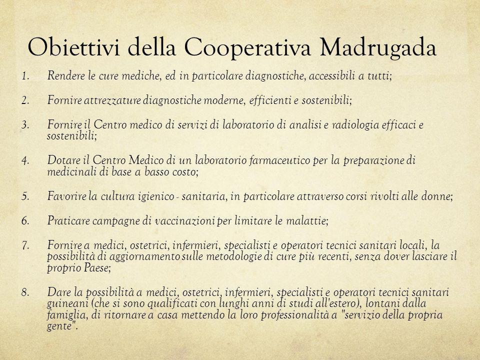 Obiettivi della Cooperativa Madrugada 1. Rendere le cure mediche, ed in particolare diagnostiche, accessibili a tutti; 2. Fornire attrezzature diagnos