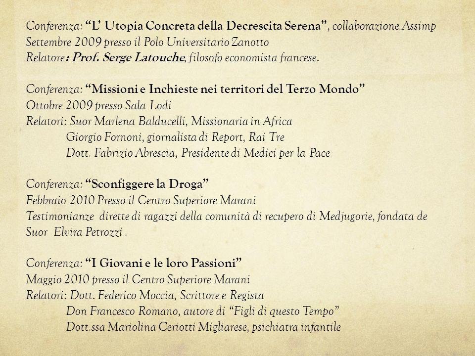 Conferenza: L Utopia Concreta della Decrescita Serena, collaborazione Assimp Settembre 2009 presso il Polo Universitario Zanotto Relatore : Prof. Serg