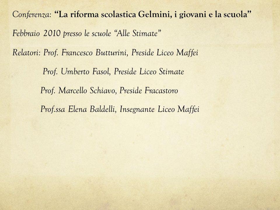 Conferenza: La riforma scolastica Gelmini, i giovani e la scuola Febbraio 2010 presso le scuole Alle Stimate Relatori: Prof. Francesco Butturini, Pres