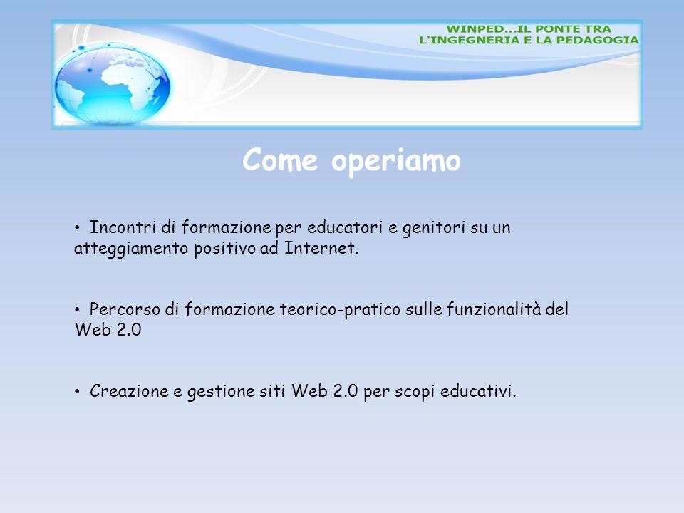 Come operiamo Incontri di formazione per educatori e genitori su un atteggiamento positivo ad Internet.
