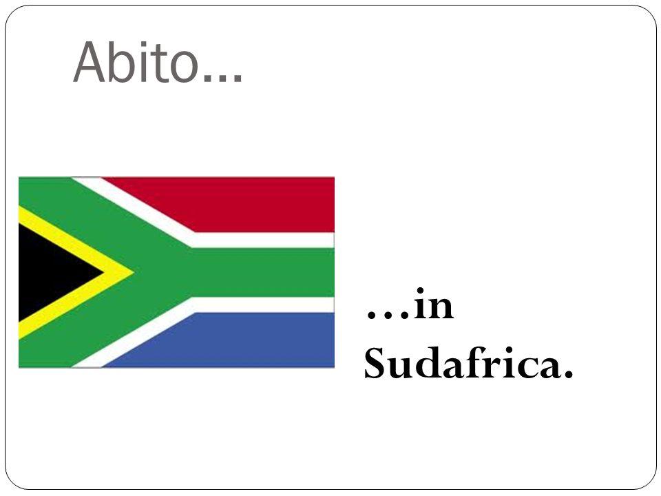 Abito… …in Sudafrica.