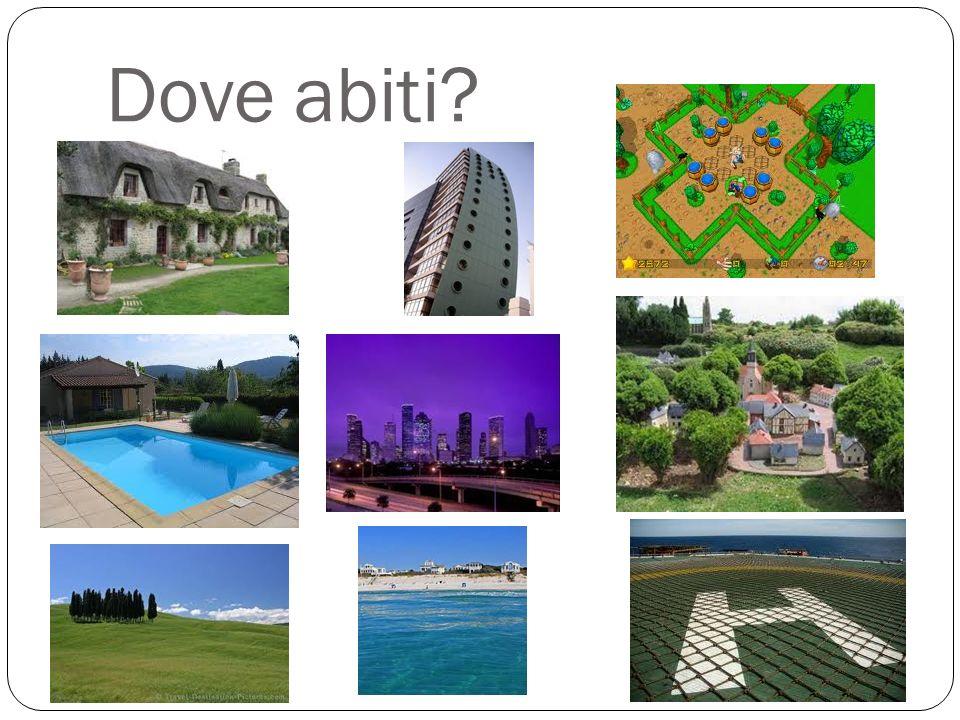 Dove abiti?