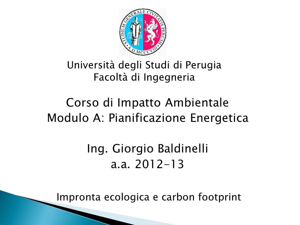 Università degli Studi di Perugia Facoltà di Ingegneria Impronta ecologica e carbon footprint Corso di Impatto Ambientale Modulo A: Pianificazione Energetica Ing.