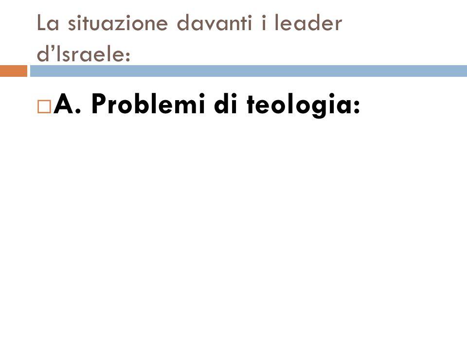 La situazione davanti i leader dIsraele: A. Problemi di teologia:
