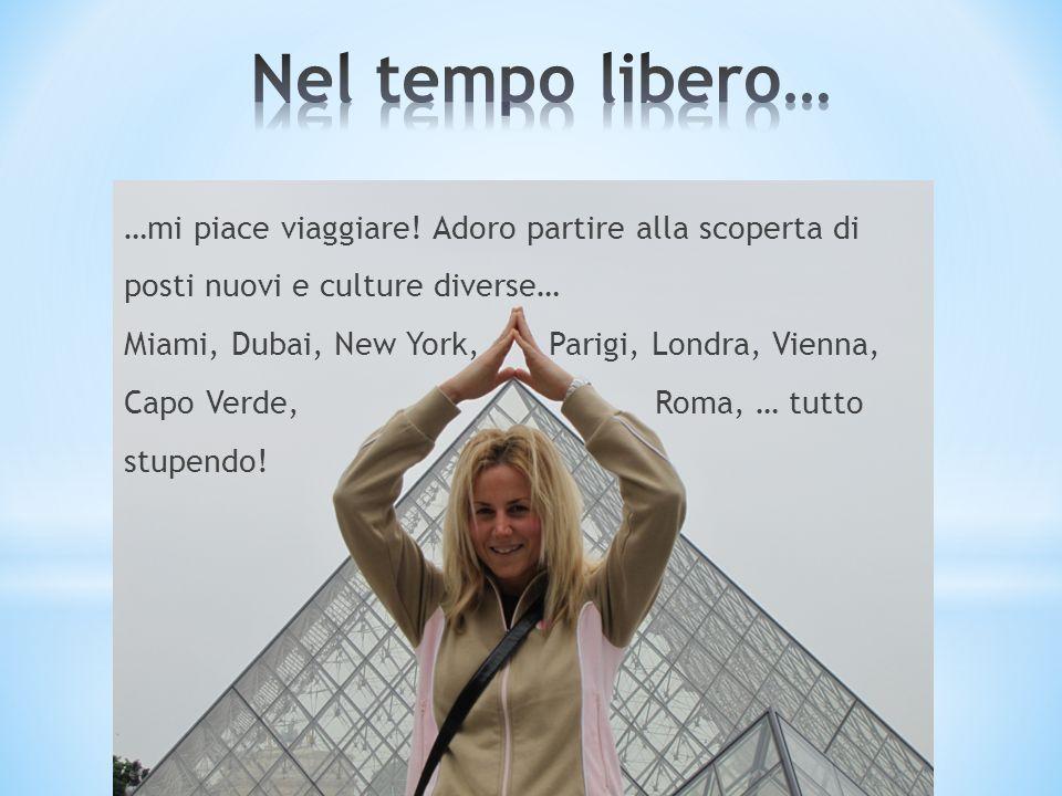 …mi piace viaggiare! Adoro partire alla scoperta di posti nuovi e culture diverse… Miami, Dubai, New York, Parigi, Londra, Vienna, Capo Verde, Roma, …