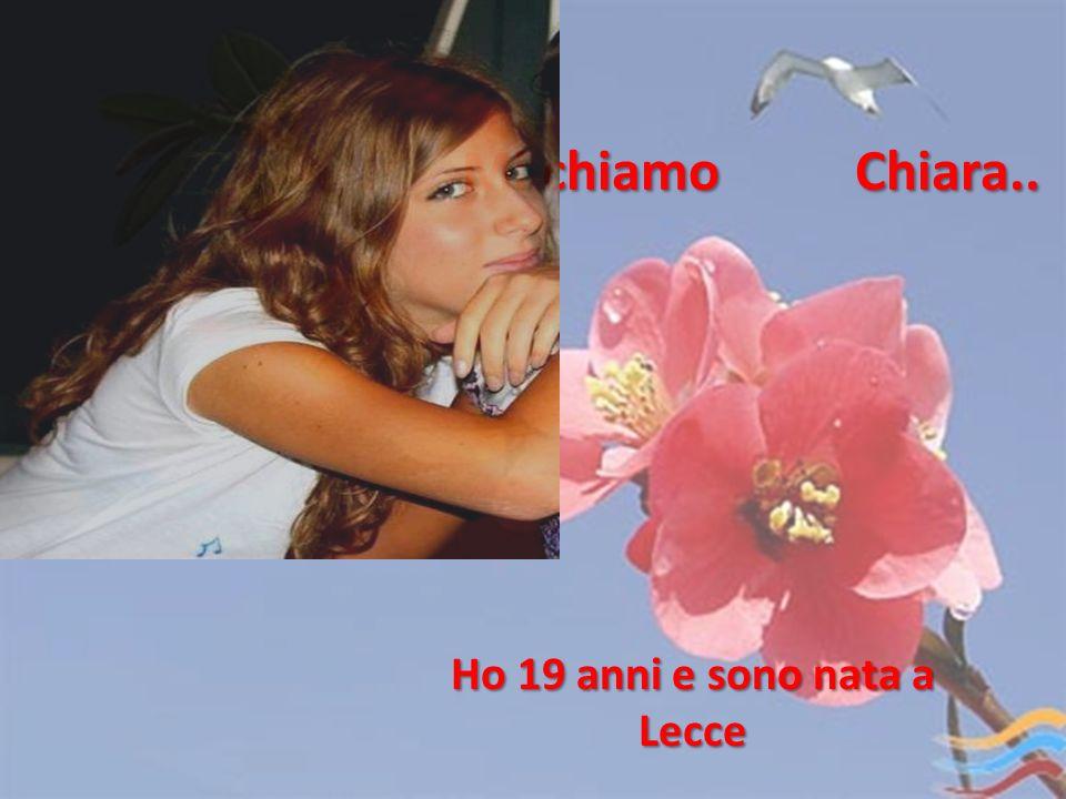 Mi chiamo Chiara.. Ho 19 anni e sono nata a Lecce