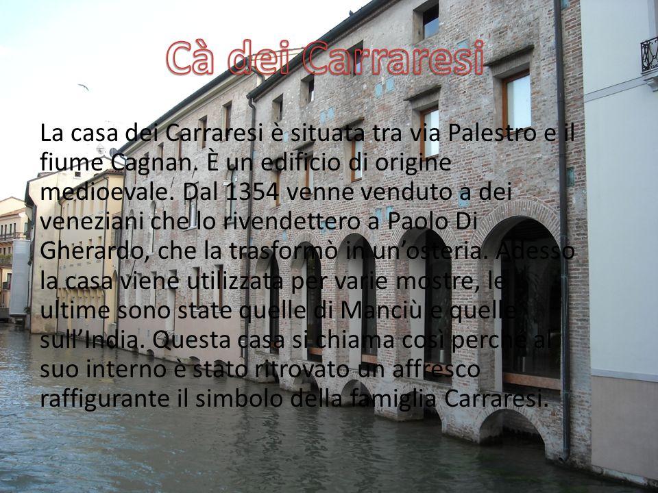 La casa dei Carraresi è situata tra via Palestro e il fiume Cagnan.