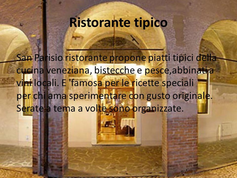 Ristorante tipico San Parisio ristorante propone piatti tipici della cucina veneziana, bistecche e pesce,abbinati a vini locali.