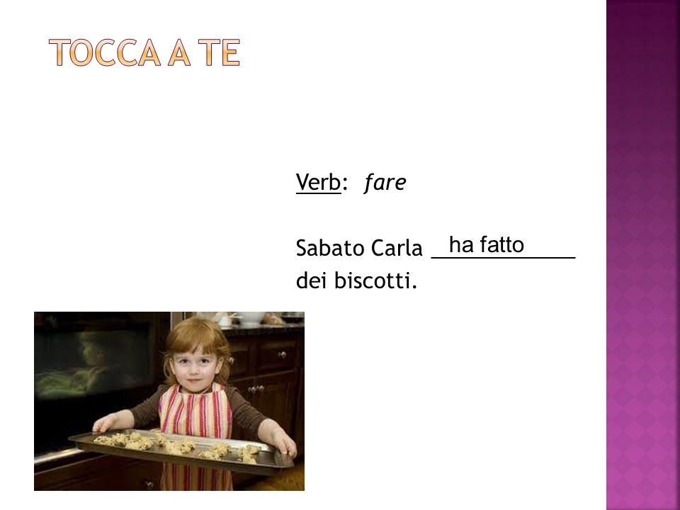 Verb: fare Sabato Carla ____________ dei biscotti. ha fatto