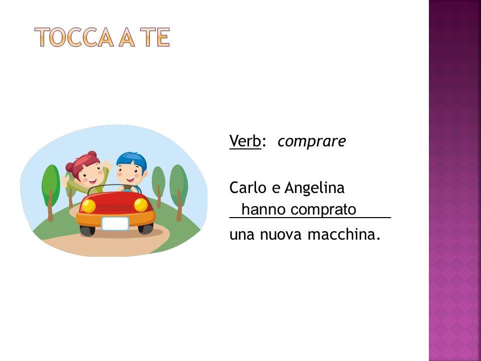 Verb: comprare Carlo e Angelina ___________________ una nuova macchina. hanno comprato