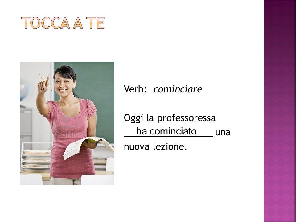 Verb: cominciare Oggi la professoressa _________________ una nuova lezione. ha cominciato