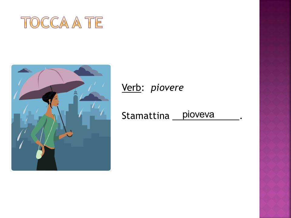 Verb: piovere Stamattina _____________. pioveva