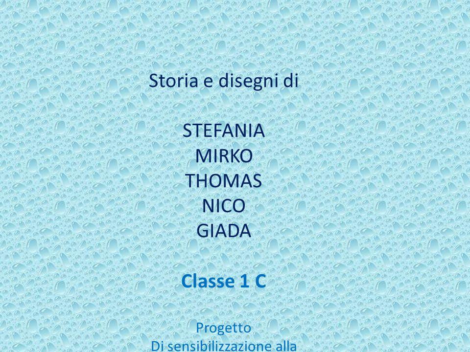 Storia e disegni di STEFANIA MIRKO THOMAS NICO GIADA Classe 1 C Progetto Di sensibilizzazione alla tutela dellambiente Docenti A. Maraone A.Sciacovell