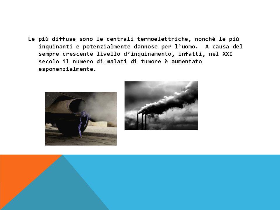 Le più diffuse sono le centrali termoelettriche, nonché le più inquinanti e potenzialmente dannose per luomo.