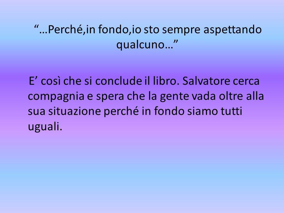…Perché,in fondo,io sto sempre aspettando qualcuno… E così che si conclude il libro.