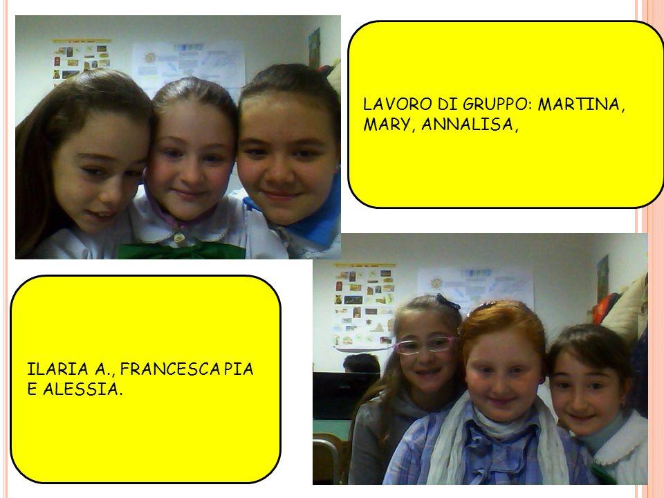 LAVORO DI GRUPPO: MARTINA, MARY, ANNALISA, ILARIA A., FRANCESCA PIA E ALESSIA.