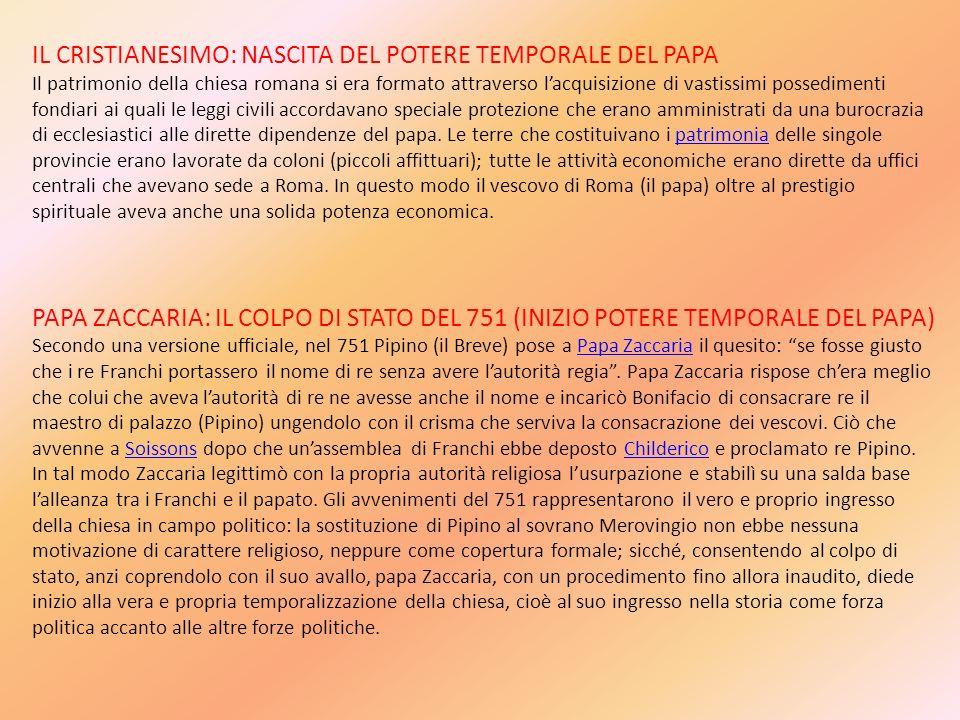 IL CRISTIANESIMO: NASCITA DEL POTERE TEMPORALE DEL PAPA Il patrimonio della chiesa romana si era formato attraverso lacquisizione di vastissimi possed