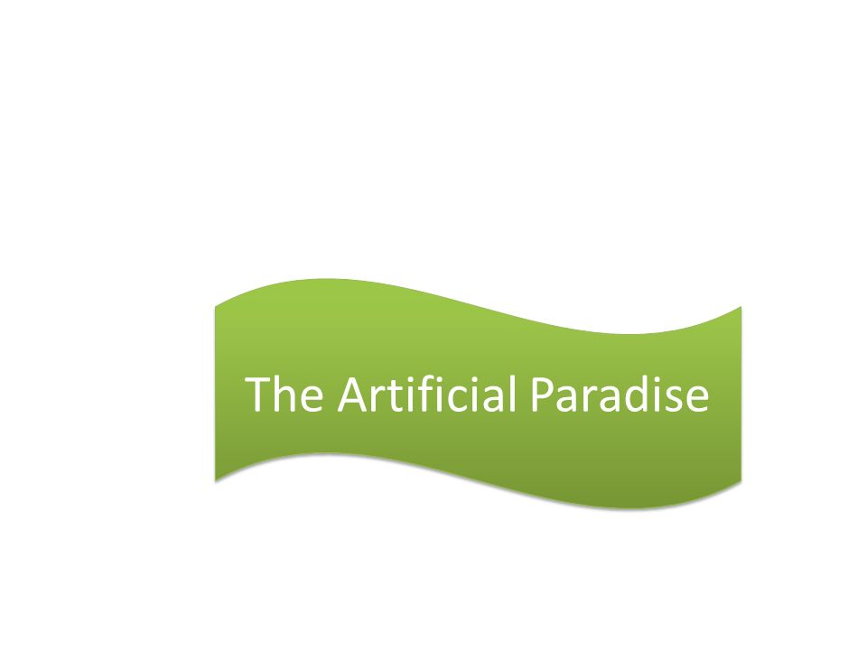 The Artificial Paradise