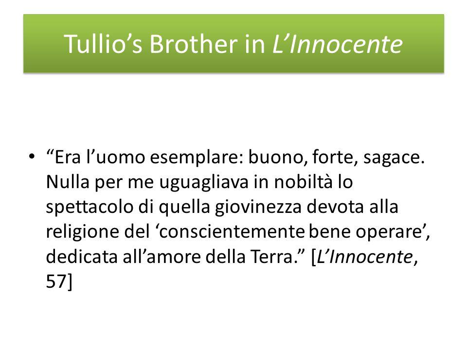 Tullios Brother in LInnocente Era luomo esemplare: buono, forte, sagace.