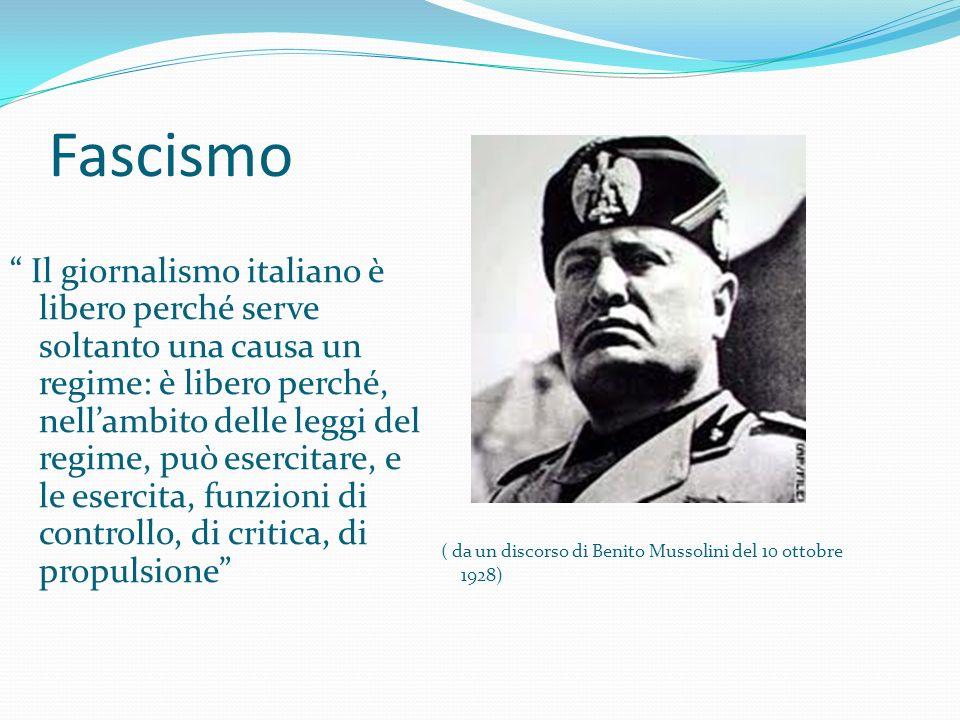Fascismo Il giornalismo italiano è libero perché serve soltanto una causa un regime: è libero perché, nellambito delle leggi del regime, può esercitar