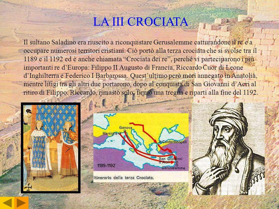 LA III CROCIATA Il sultano Saladino era riuscito a riconquistare Gerusalemme catturandone il re e a occupare numerosi territori cristiani. Ciò portò a