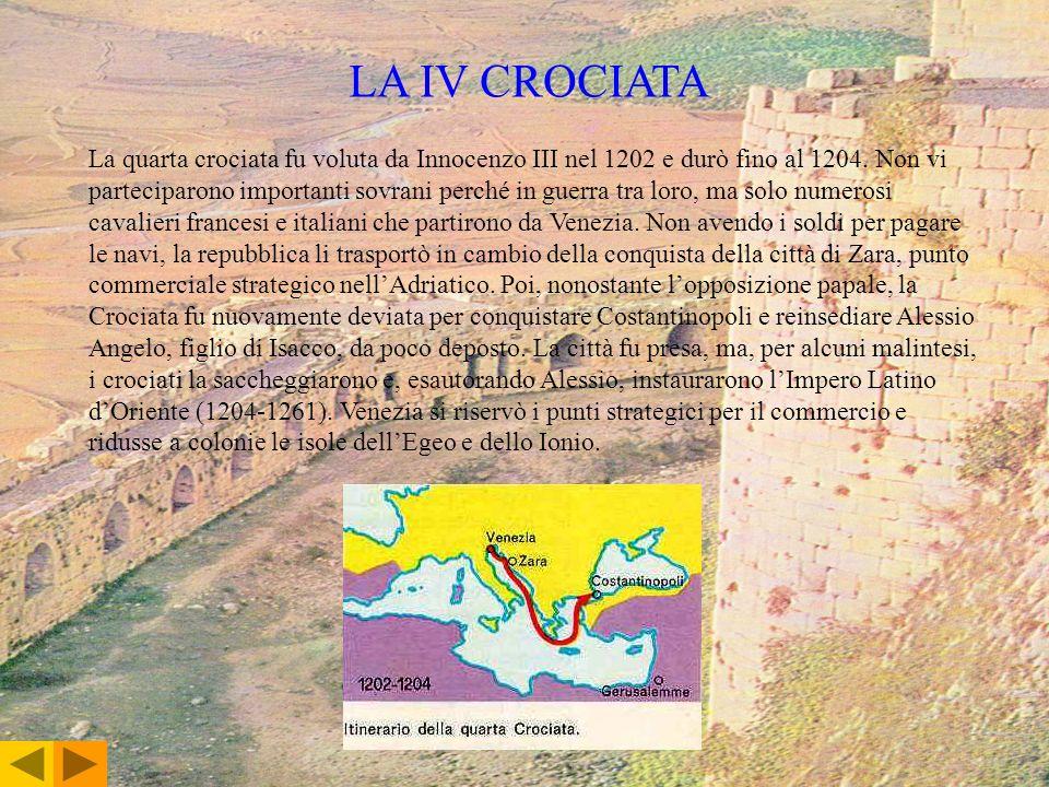 LA IV CROCIATA La quarta crociata fu voluta da Innocenzo III nel 1202 e durò fino al 1204. Non vi parteciparono importanti sovrani perché in guerra tr