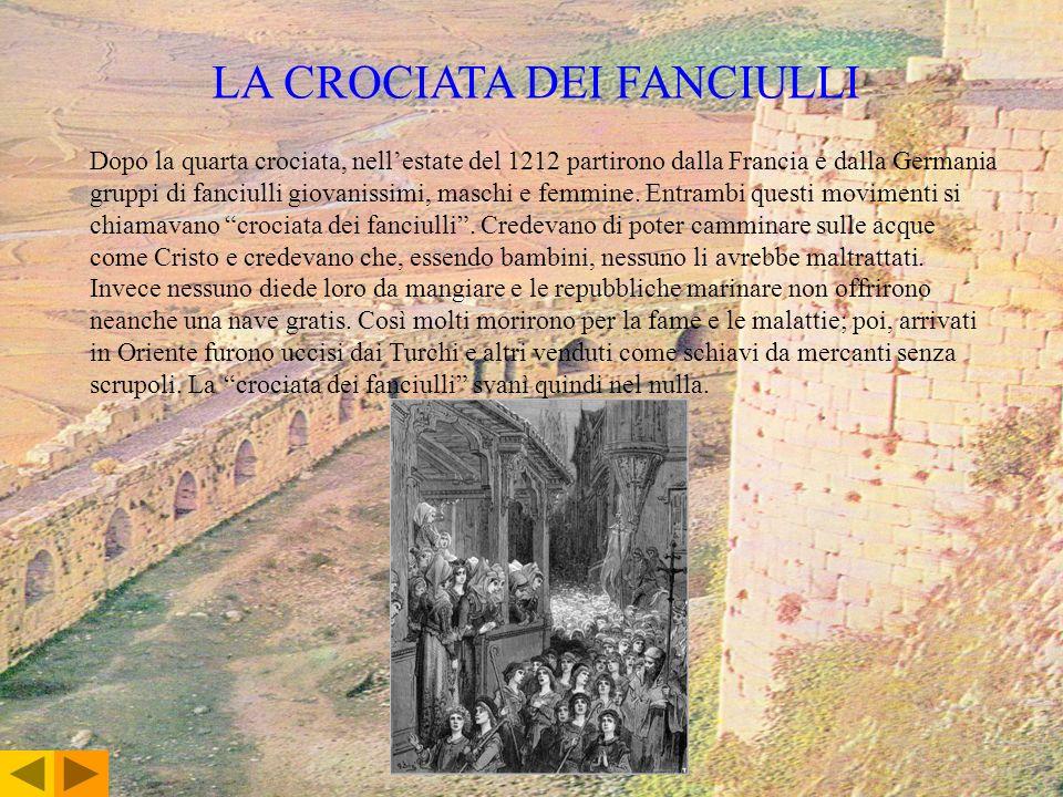 LA CROCIATA DEI FANCIULLI Dopo la quarta crociata, nellestate del 1212 partirono dalla Francia e dalla Germania gruppi di fanciulli giovanissimi, masc