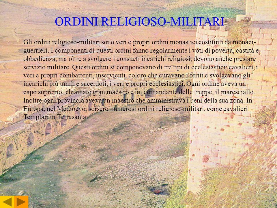 ORDINI RELIGIOSO-MILITARI Gli ordini religioso-militari sono veri e propri ordini monastici costituiti da monaci- guerrieri. I componenti di questi or