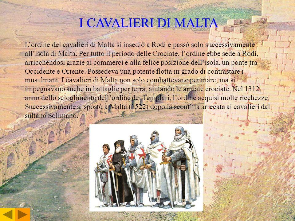 I CAVALIERI DI MALTA Lordine dei cavalieri di Malta si insediò a Rodi e passò solo successivamente allisola di Malta. Per tutto il periodo delle Croci