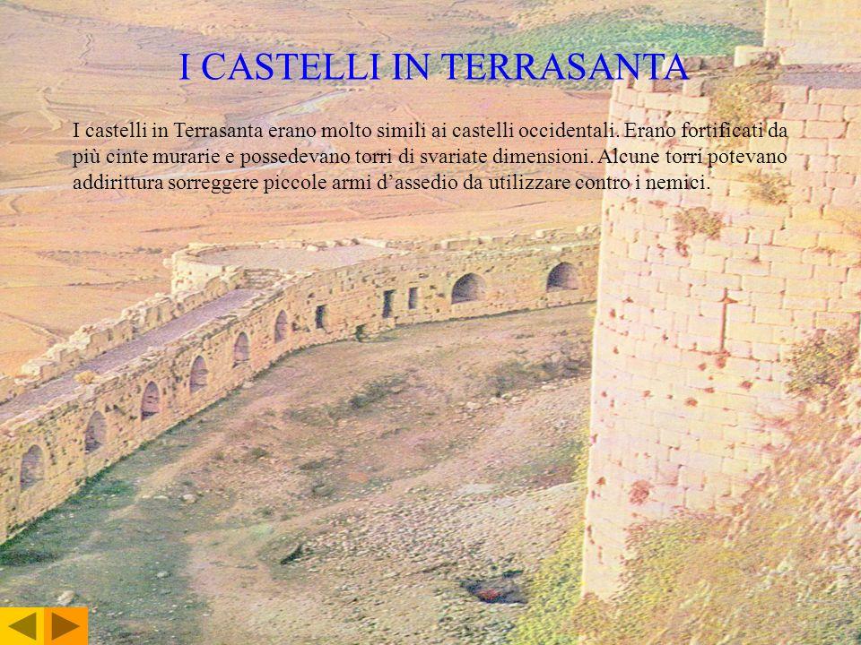 I CASTELLI IN TERRASANTA I castelli in Terrasanta erano molto simili ai castelli occidentali. Erano fortificati da più cinte murarie e possedevano tor