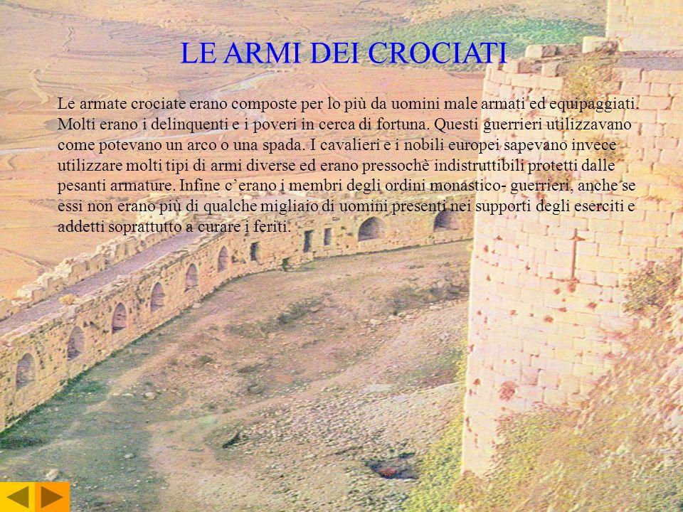 LE ARMI DEI CROCIATI Le armate crociate erano composte per lo più da uomini male armati ed equipaggiati. Molti erano i delinquenti e i poveri in cerca