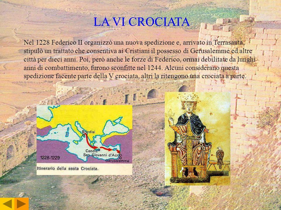 LA VI CROCIATA Nel 1228 Federico II organizzò una nuova spedizione e, arrivato in Terrasanta, stipulò un trattato che consentiva ai Cristiani il posse