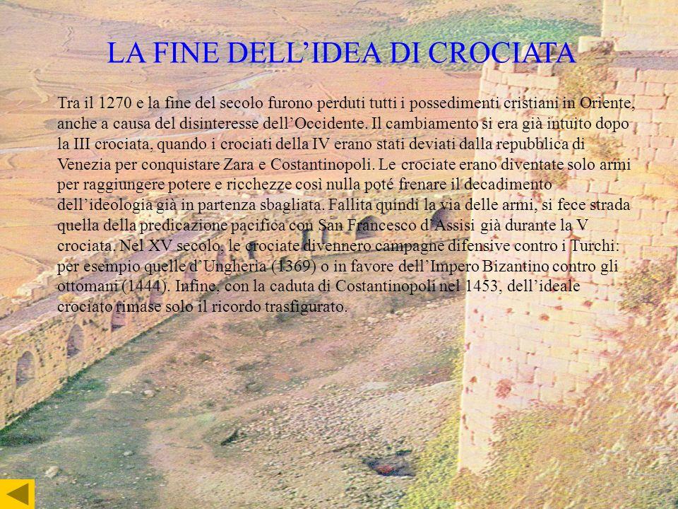 LA FINE DELLIDEA DI CROCIATA Tra il 1270 e la fine del secolo furono perduti tutti i possedimenti cristiani in Oriente, anche a causa del disinteresse