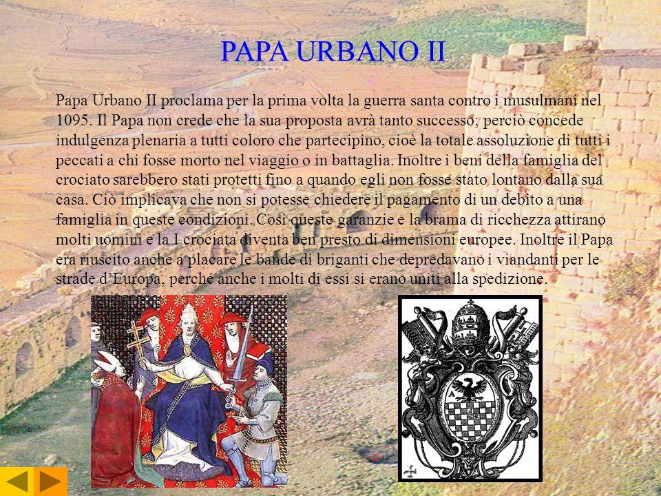 PAPA URBANO II Papa Urbano II proclama per la prima volta la guerra santa contro i musulmani nel 1095. Il Papa non crede che la sua proposta avrà tant