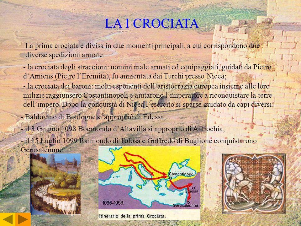 LA I CROCIATA La prima crociata è divisa in due momenti principali, a cui corrispondono due diverse spedizioni armate: - la crociata degli straccioni: