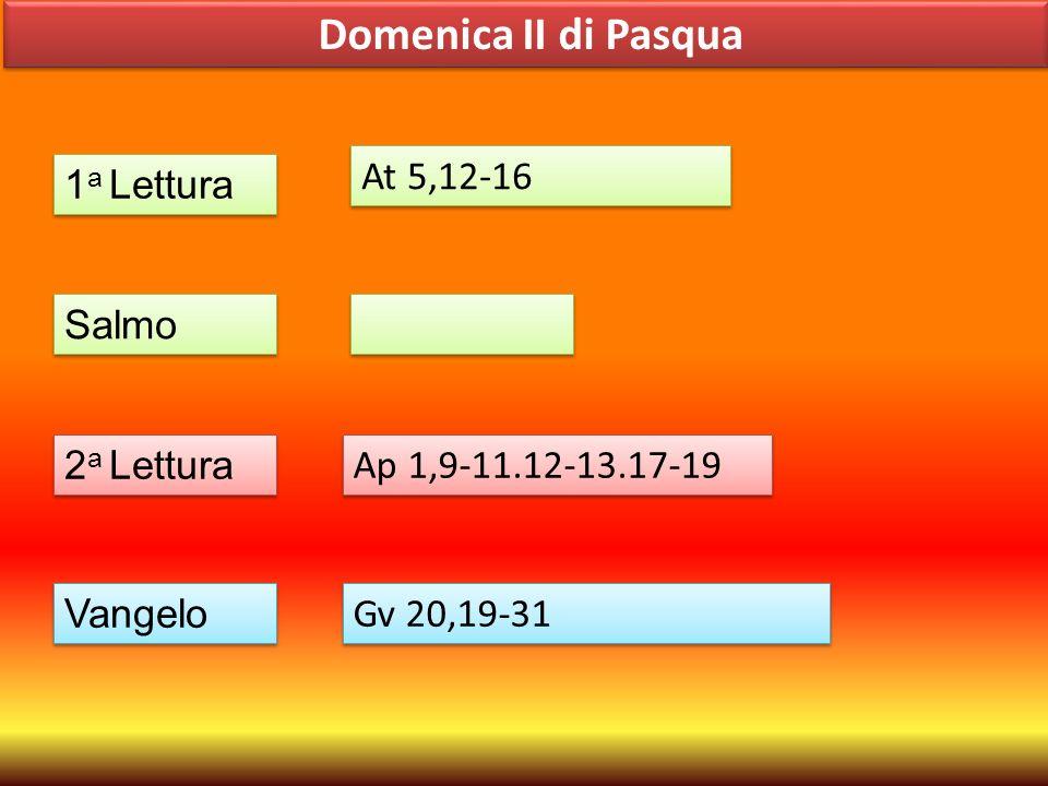 Domenica II di Pasqua 1 a Lettura Salmo 2 a Lettura Vangelo At 5,12-16 Ap 1,9-11.12-13.17-19 Gv 20,19-31