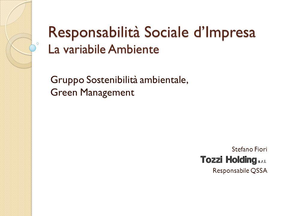 Responsabilità Sociale dImpresa La variabile Ambiente Gruppo Sostenibilità ambientale, Green Management Stefano Fiori Responsabile QSSA