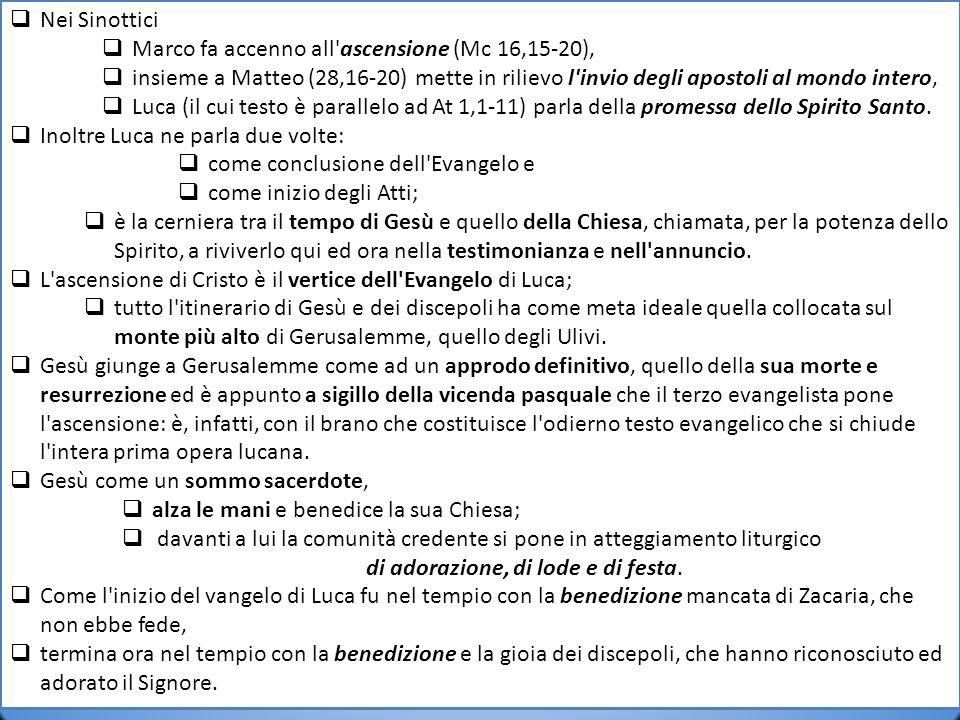 Nei Sinottici Marco fa accenno all'ascensione (Mc 16,15-20), insieme a Matteo (28,16-20) mette in rilievo l'invio degli apostoli al mondo intero, Luca